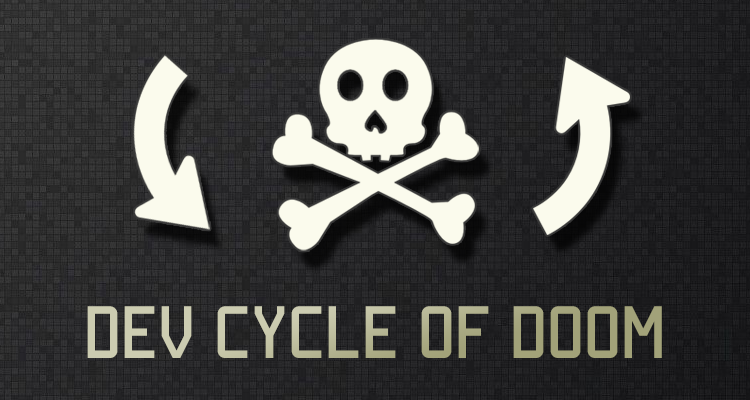 7 Signs You're Stuck in the Dev Cycle of Doom