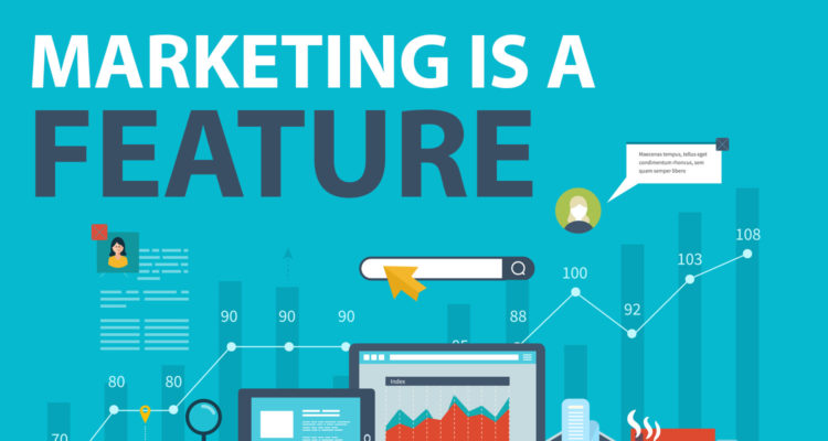 Marketing is a Feature (And Why You Might Be Doing It Wrong!)
