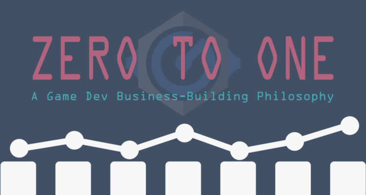 Focus on Zero to One – A Game Dev Business-Building Philosophy