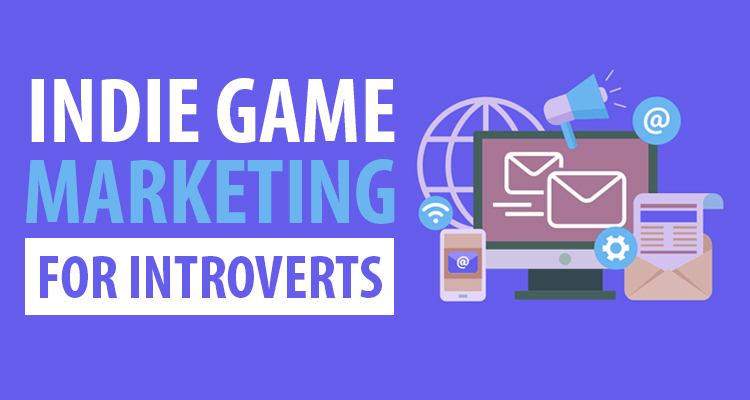 Indie Game Marketing for Introverts: 3 Tips for Social Survival