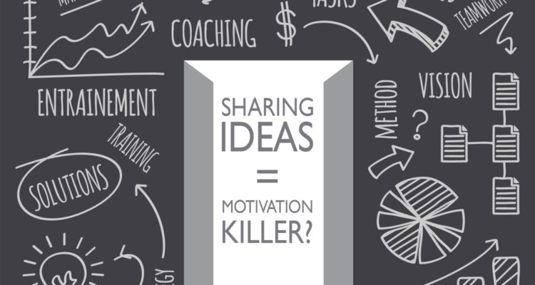 How Sharing Ideas Might Just Be Killing Your Motivation